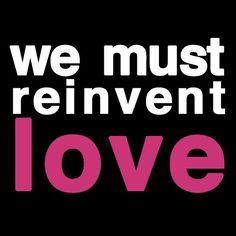 We Must Reinvent Love