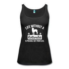 Dog shirt, Life without a Rottweiler is pointless, hund, hunde, dog, dogs, lustig, spruch, funny, quote, saying, humor, woman, women, frau, Pet, Puppy, welpe, doggy, hundeschule, agility
