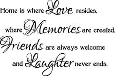 ♥ Home is where Love resides, where memories are created, friends are always welcome and laughter never ends.  ♥    House warming quote.  Heart