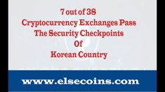 7 out of 38 Cryptocurrency Exchanges Pass The Security Checkpoints Of Korean Country Blockchain, Cryptocurrency, Korean, Country, Reading, News, Korean Language, Rural Area, Word Reading