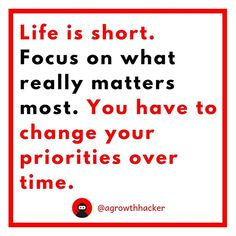 Life is short. Focus on what really matters most. You have to change your priorities over time #agrowthhacker #digitalmarketing #growthhacking #inspiration #motivation #quoteoftheday