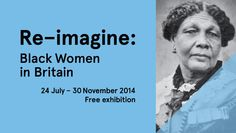 Re-imagine: Black Women in Britain The first exhibition at the archive, Re-imagine: Black Women in Britain, explores narratives of Black women throughout history. It runs until 30 November. Admission is free, and the exhibition is accompanied by a multitude of talks and workshops, all well worth checking out.