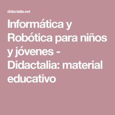 Informática y Robótica para niños y jóvenes - Didactalia: material educativo