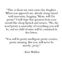 Such a beautiful message and every mother should teach their daughters to hold themselves to a higher standard. That they are more lovely and wonderful than the world wants them to believe.