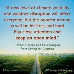 """""""A new level of climate volatility and weather disruption will affect everyone, but the poorest among us will be hit first, and hard. Pay close attention and keep an open mind.""""—Mitch Hescox and Paul Douglas, from Caring for Creation #CaringForCreation"""