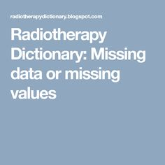 Radiotherapy Dictionary: Missing data or missing values