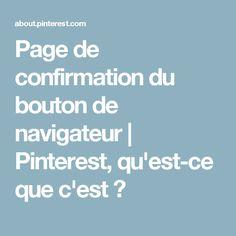 Page de confirmation du bouton de navigateur | Pinterest, qu'est-ce que c'est ?