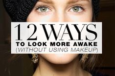 How To Look More Awake Without Using Makeup: oh I need to remember this on the nights when I don't get any sleep