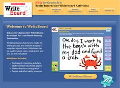 WriteBoard is Scholastic's NEW interactive whiteboard program! See https://shop.scholastic.com/teachers-ecommerce/books/writeboard-grades-k-8-9780545538954.html  WriteBoard allows teachers to model the writing process to the whole class using trait-specific tools. This program provides a cutting-edge platform for teachers to model the writing process—pre-writing, drafting, revising, and editing. It can be used by K-8 teachers for whole-class, small-group, or one-on-one instruction.