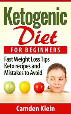 Ketogenic Diet:  Ketogenic Diet For Beginners Guide, Fast weight Loss Tips,Ketogenic Recipes and Mistakes to Avoid ((FREE BONUS…