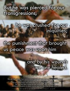 Pierced and crushed for me.  Now I am healed.
