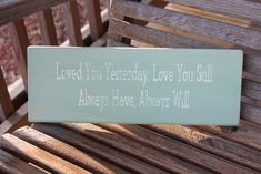 Wood Sign, Loved You Yesterday Love You Still, Always Have Always Will, Love Quote, Romantic Sign, Couples, Family Sign, Hand Painted. $15.99, via Etsy.