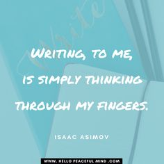 """Writing, to me, is simply thinking through my fingers."" Isaac Asimov Do you keep a journal? How do you feel when you write?"