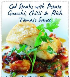 DELISH!  Cod steaks with potato gnocchi, chilli & rich tomato sauce. Recipe from Mitchell Tonks, Young's seafood chef.