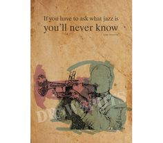 LOUIS ARMSTRONG quote If you have to ask what jazz is, youll never know  Digitally printed on acid free paper, professional quality.  NOTE: Colors may vary from screen to screen. This price is for Registered shipment! Unframed Wholesale available  Prints will be shipped in a cellophane sleeve or Rolled In A Cardboard Tube. I send my prints off to their new home within 1-3 days of payment. I ship my international orders by air after Im notified of your payment, and taking between 10 to 17…