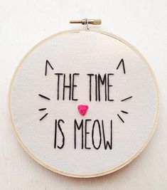 The Time is Meow Funny Cat Kitten Crazy Cat Lady Embroidery Hoop Hand Phrase Embroidery Cat Home Decor Cat Embroidery Hoop Cat Art Embroidery Art, Cross Stitch Embroidery, Embroidery Patterns, Funny Embroidery, Crazy Cat Lady, Crazy Cats, Muslin Fabric, Cotton Muslin, Cat Outline
