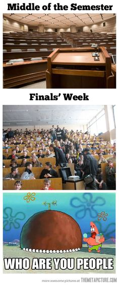 lol...Random students always appeared right before finals!!...