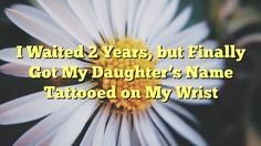 I Waited 2 Years, but Finally Got My Daughter's Name Tattooed on My Wrist - http://doublebabystrollerreviews.net/i-waited-2-years-but-finally-got-my-daughters-name-tattooed-on-my-wrist/  Visit http://doublebabystrollerreviews.net for more info.