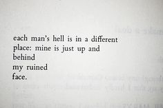 """""""each man's hell is in a different place: mine is just up and behing my ruined face."""" Charles Bukowski via quote-books"""