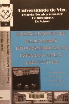 Manual práctico de aplicaciones fotogramétricas en ingeniería civil y arquitectura / Belén Riveiro Rodríguez... [et al.]