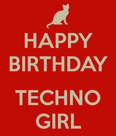 Happy Birthday Techno Girl