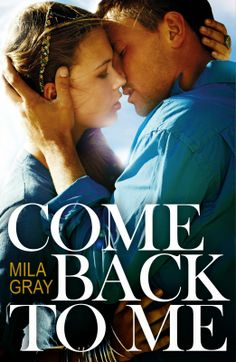 Come Back to Me - Mila Gray, https://www.goodreads.com/book/show/20935107-come-back-to-me?ac=1