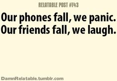 I will straight push a friend down to catch my phone lol