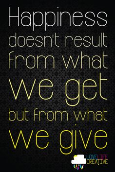 La #felicità non deriva da ciò che ABBIAMO, ma da ciò che DIAMO! #inspirational