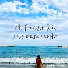 Me fui a ser #feliz... No se cuando vuelvo #farmaconfianza #farmaciaonline Beach Quotes, Me Quotes, Motivational Quotes, Quote Of The Night, Mi Life, Life Motivation, Travel Quotes, Fitness Goals, Picture Quotes