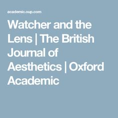 Watcher and the Lens | The British Journal of Aesthetics | Oxford Academic