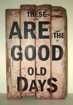 Vintage Wood Signs | VINTAGE STLYE WOODEN WALL PLAQUE/HANGING SIGN THESE ARE THE GOOD OLD ...