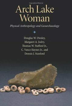 Arch Lake Woman: Physical Anthropology and Geoarchaeology (Peopling of the Americas Publications) by Dr. Douglas W. Owsley Ph.D.. $22.80. Publication: September 28, 2010. 128 pages. Series - Peopling of the Americas Publications. Publisher: Texas A University Press (September 28, 2010). Save 24% Off!