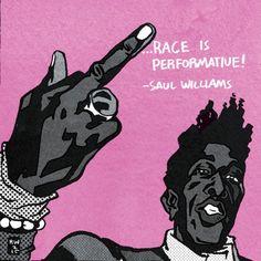 """Race is performative!""  ~ Saul Williams  Artist: Ron Wimberly (https://medium.com/the-nib/)"