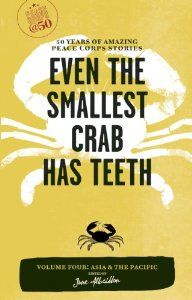 Even the Smallest Crab Has Teeth: 50 Years of Amazing Peace Corps Stories: Volume Four: Asia and the Pacific (Peace Corps at 50): Jane Albritton: 9781609520021: Amazon.com: Books