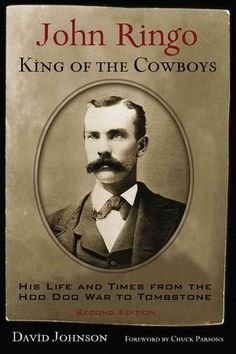 John Ringo, King of the Cowboys: His Life and Times from the Hoo Doo War to Tombstone