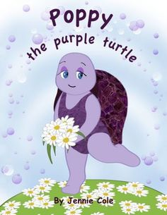 Poppy The Purple Turtle: great book about exceptance and loving everyone.
