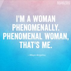 Maya Angelou was indeed a phenomenal woman with many talents. She was a poet, novelist, dancer, playwright, actor and educator with many inspirational words.