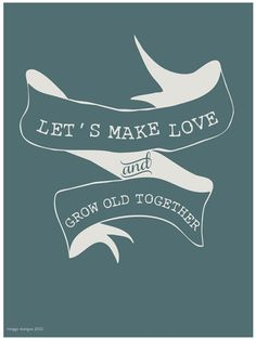 Inspirational Quote Print, Typography, Love Quote, Wedding Engagement Gift, Wall Decor, Banner Design - Lets make love and grow old together. $20.00, via Etsy.