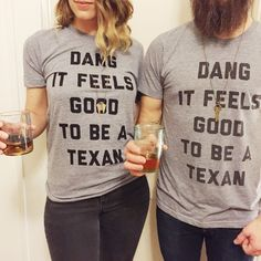 Dang, it feels good to be a Texan.Unisex. Tri Blend. Made in the USA.