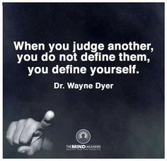 When you judge another, you do not define them, you define yourself. Mind Unleashed, Wayne Dyer, Through The Looking Glass, Timeline Photos, Keep In Mind, Quote Of The Day, Wise Words, Favorite Quotes, Leadership