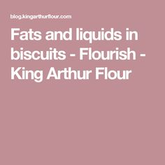 Fats and liquids in biscuits - Flourish - King Arthur Flour