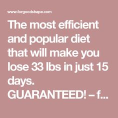 The most efficient and popular diet that will make you lose 33 lbs in just 15 days. GUARANTEED! – forgoodshape.com
