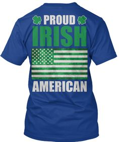 """If you are a Irish American, then you would love to wear this T-Shirt.  *HOW TO ORDER? 1. Select style and color 2. Click """"Buy it Now"""" 3. Select size and quantity 4. Enter shipping and billing information 5. Done! Simple as that! TIP: SHARE it with your friends, order together and save on shipping. * Buy 2 or more to save shipping cost!"""