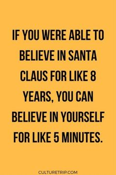 If you can believe in Santa Claus, then you can believe in yourself. | Teenager Girl Problems | Funny Quotes for Teens | Life Inspiration Motivation | Happiness Things | Inspirational Quotes for Teens