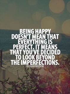Quotes for Motivation and Inspiration QUOTATION – Image : As the quote says – Description Inspirational Quotes: Being happy doesnt mean everything is perfect. It means youve decided to look beyond the imperfections. Short Inspirational Quotes, Great Quotes, Me Quotes, Motivational Quotes, Missing Quotes, Qoutes, Short Quotes, Friend Quotes, Short Quotations