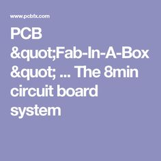 """PCB """"Fab-In-A-Box"""" ... The 8min circuit board system"""