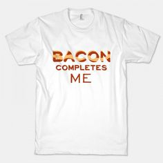 Express your love for bacon with the 'Bacon Completes Me' t-shirt, avalaible at the Food Network Store.