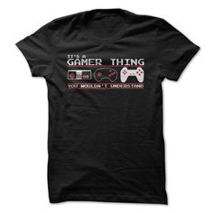 It's a Gamer Thing T Shirts, Hoodies. Get it here ==► https://www.sunfrog.com/Gamer/Its-A-Gamer-Thing.html?41382