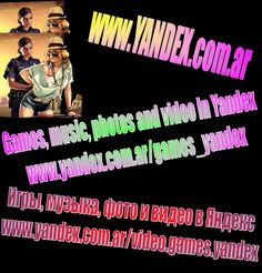 Игры, музыка, фото и видео в Яндекс - http://www.yandex.com.ar/video.games.yandex ------------  Games, music, photos and video in Yandex - http://www.yandex.com.ar/games_yandex ------------------  Juegos, música, fotos y videos en Yandex - http://www.yandex.com.ar/juegos-yandex #yandex #ads #advertising #реклама #яндекс #яндексреклама #yandexads #yandexadvertising #games #игры #igra #igry
