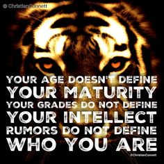 Your age doesn't define your maturity Your grades do not define your intellect  Rumors do not define who you are